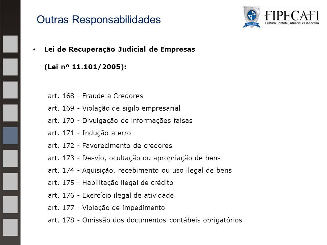 Lei de Recuperação Judicial de Empresas (Lei nº 11.101/2005): art. 168 - Fraude a Credores art. 169 - Violação de sigilo empresarial art. 170 - Divulg