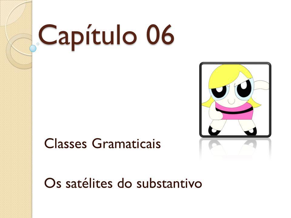 Capítulo 06 Classes Gramaticais Os satélites do substantivo
