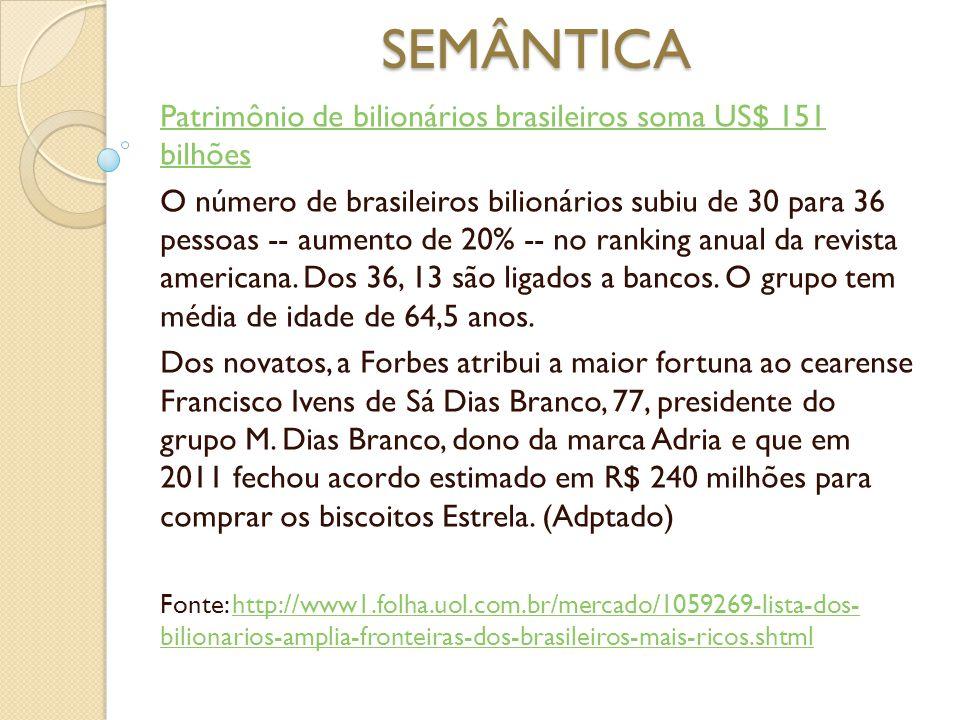 SEMÂNTICA Patrimônio de bilionários brasileiros soma US$ 151 bilhões O número de brasileiros bilionários subiu de 30 para 36 pessoas -- aumento de 20%