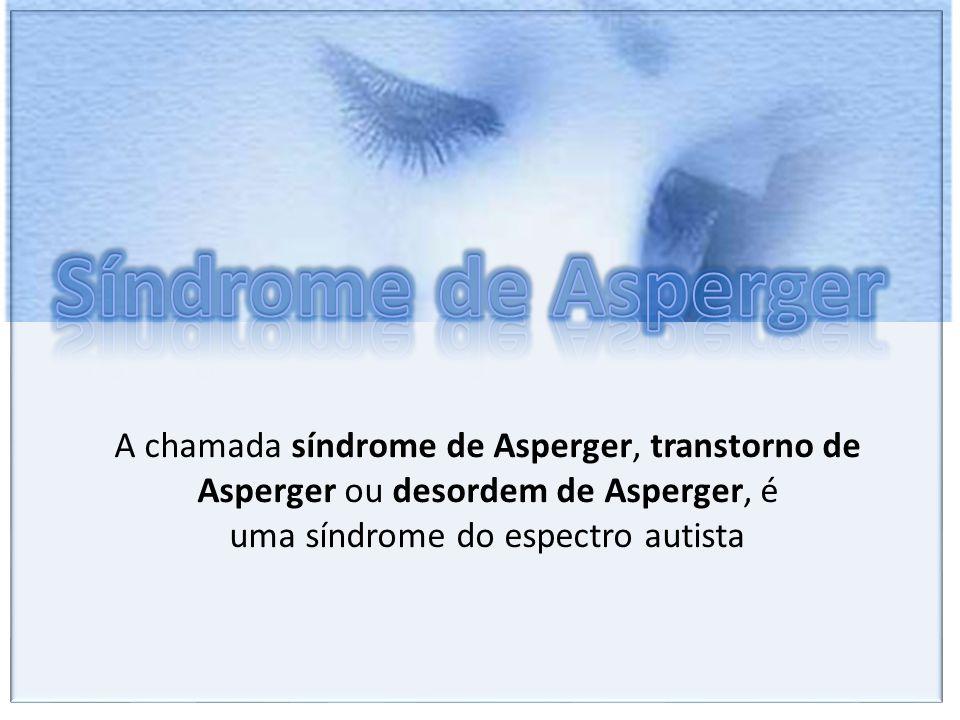 A chamada síndrome de Asperger, transtorno de Asperger ou desordem de Asperger, é uma síndrome do espectro autista