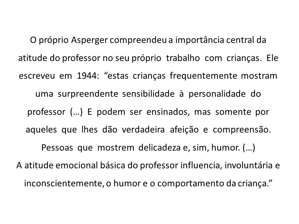 """O próprio Asperger compreendeu a importância central da atitude do professor no seu próprio trabalho com crianças. Ele escreveu em 1944: """"estas crianç"""