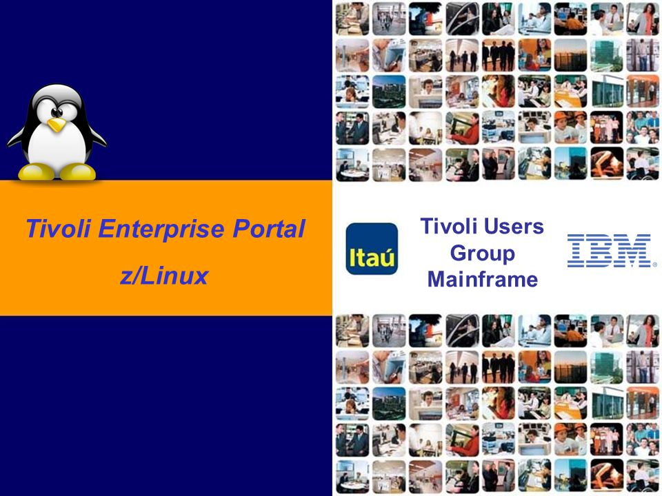 Banco Itaú S/A – Tivoli Users Group Mainframe Brazil - TEP Tivoli Users Group Mainframe Tivoli Enterprise Portal z/Linux