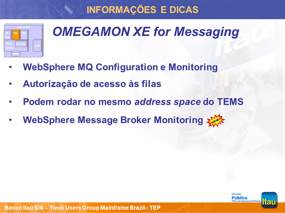 Banco Itaú S/A – Tivoli Users Group Mainframe Brazil - TEP INFORMAÇÕES E DICAS OMEGAMON XE for Messaging WebSphere MQ Configuration e Monitoring WebSp