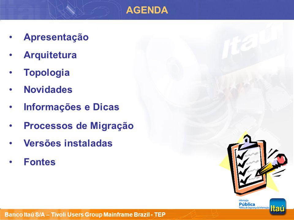Banco Itaú S/A – Tivoli Users Group Mainframe Brazil - TEP AGENDA Apresentação Arquitetura Informações e Dicas Processos de Migração Versões instalada