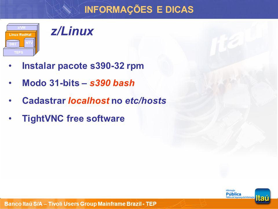 Banco Itaú S/A – Tivoli Users Group Mainframe Brazil - TEP INFORMAÇÕES E DICAS z/Linux Instalar pacote s390-32 rpm Cadastrar localhost no etc/hosts Mo