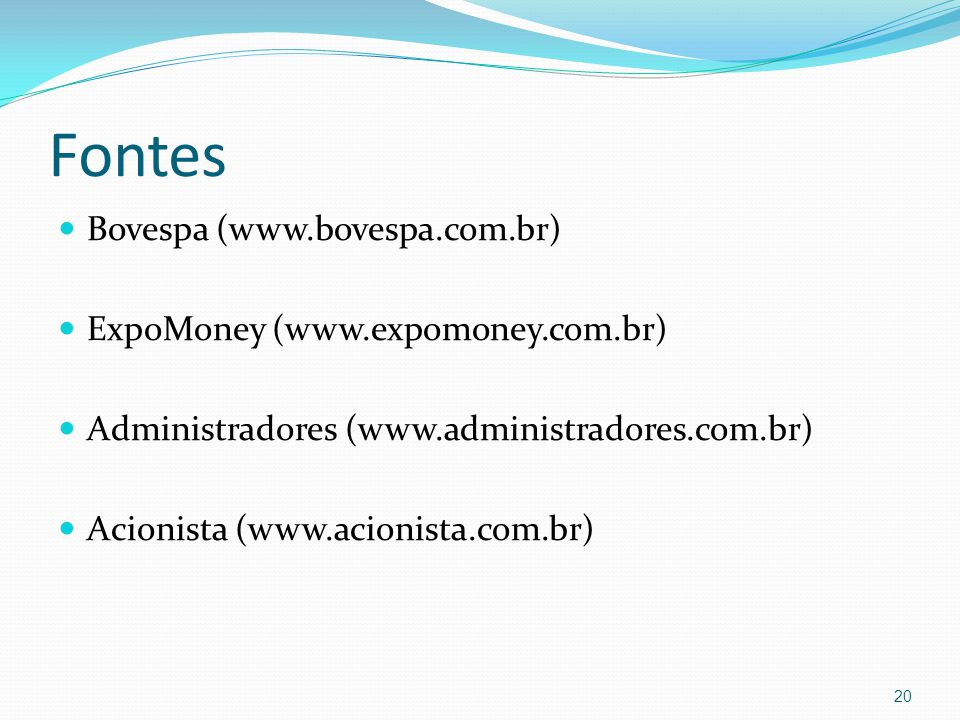 Fontes Bovespa (www.bovespa.com.br) ExpoMoney (www.expomoney.com.br) Administradores (www.administradores.com.br) Acionista (www.acionista.com.br) 20