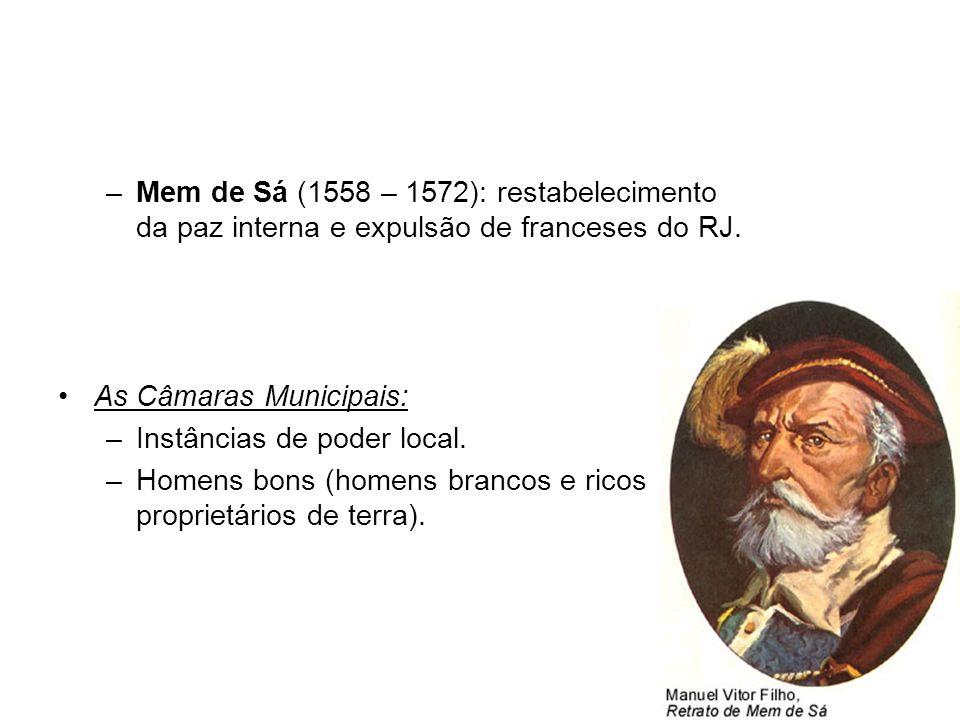 –Mem de Sá (1558 – 1572): restabelecimento da paz interna e expulsão de franceses do RJ.