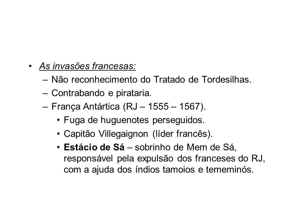 As invasões francesas: –Não reconhecimento do Tratado de Tordesilhas.
