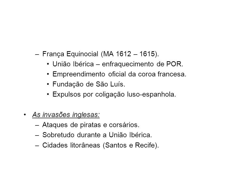 –França Equinocial (MA 1612 – 1615).União Ibérica – enfraquecimento de POR.