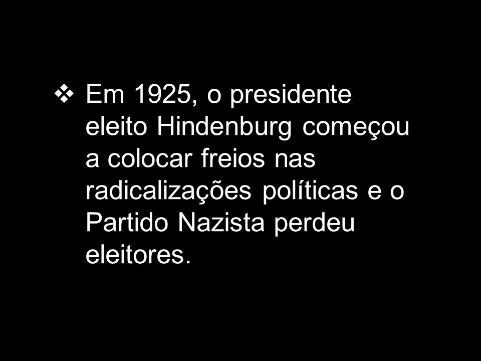  Em 1925, o presidente eleito Hindenburg começou a colocar freios nas radicalizações políticas e o Partido Nazista perdeu eleitores.