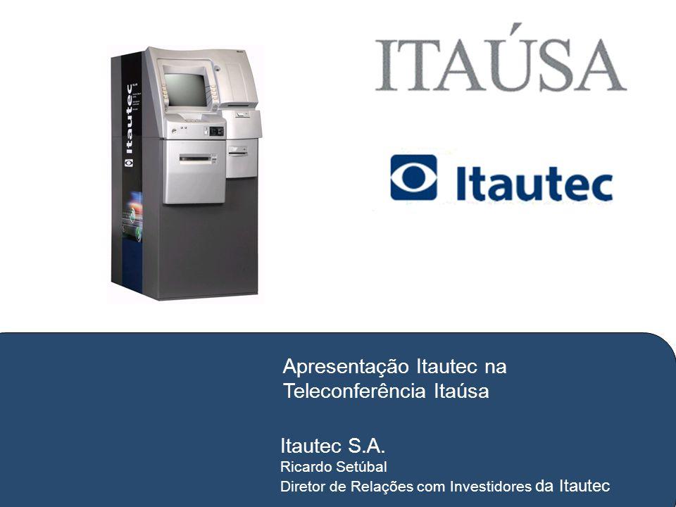 Itautec S.A. Ricardo Setúbal Diretor de Relações com Investidores da Itautec Apresentação Itautec na Teleconferência Itaúsa