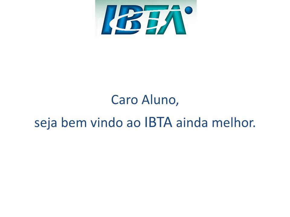 Caro Aluno, seja bem vindo ao IBTA ainda melhor.