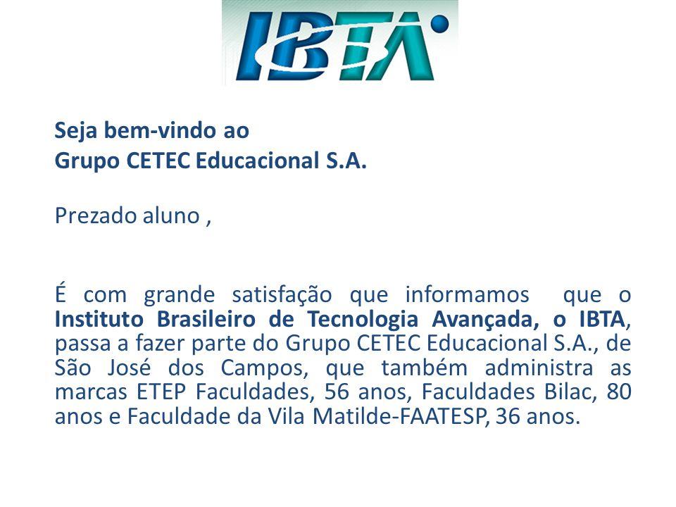 Seja bem-vindo ao Grupo CETEC Educacional S.A. Prezado aluno, É com grande satisfação que informamos que o Instituto Brasileiro de Tecnologia Avançada