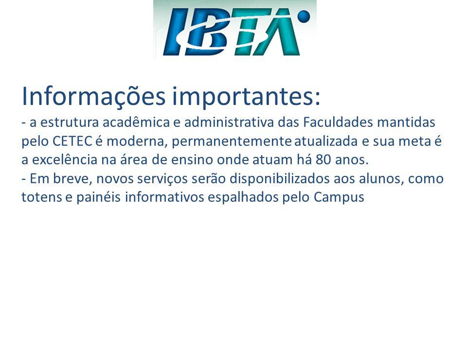 Informações importantes: - a estrutura acadêmica e administrativa das Faculdades mantidas pelo CETEC é moderna, permanentemente atualizada e sua meta