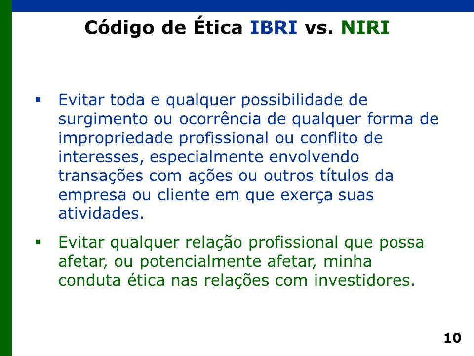 10 Código de Ética IBRI vs. NIRI  Evitar toda e qualquer possibilidade de surgimento ou ocorrência de qualquer forma de impropriedade profissional ou