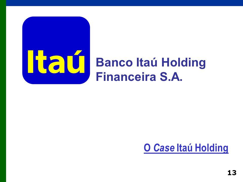 13 O Case Itaú Holding Banco Itaú Holding Financeira S.A.