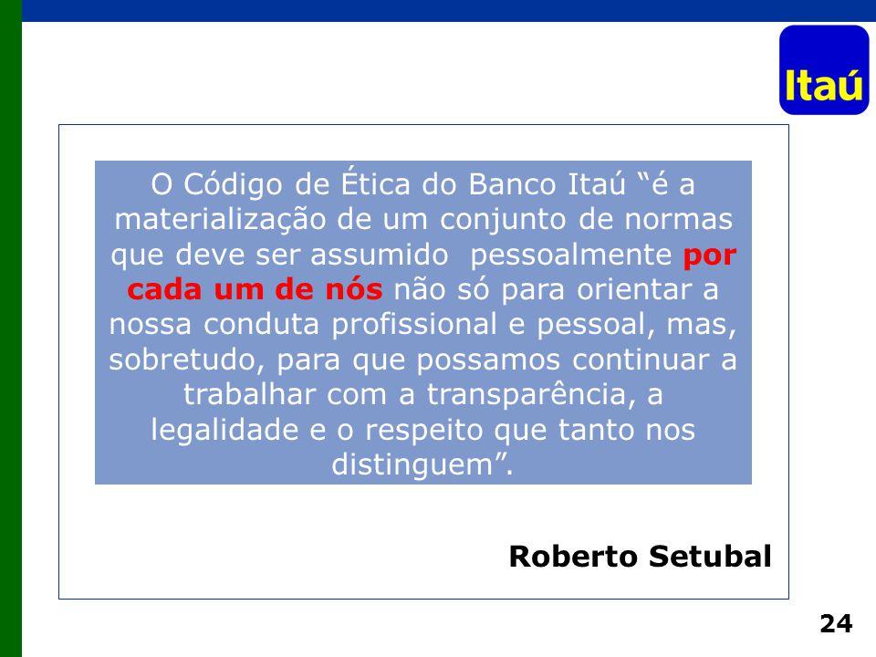 """24 Roberto Setubal O Código de Ética do Banco Itaú """"é a materialização de um conjunto de normas que deve ser assumido pessoalmente por cada um de nós"""