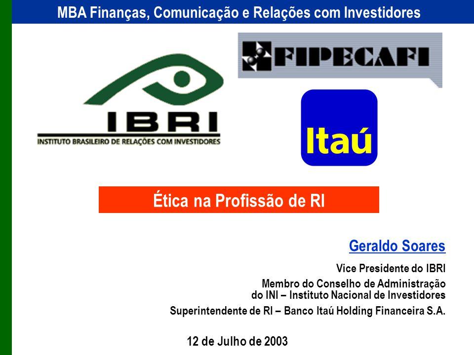 Geraldo Soares Vice Presidente do IBRI Membro do Conselho de Administração do INI – Instituto Nacional de Investidores Superintendente de RI – Banco I