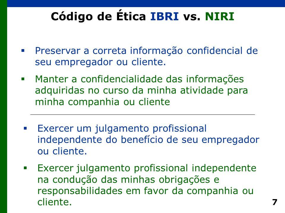 7 Código de Ética IBRI vs. NIRI  Preservar a correta informação confidencial de seu empregador ou cliente.  Manter a confidencialidade das informaçõ