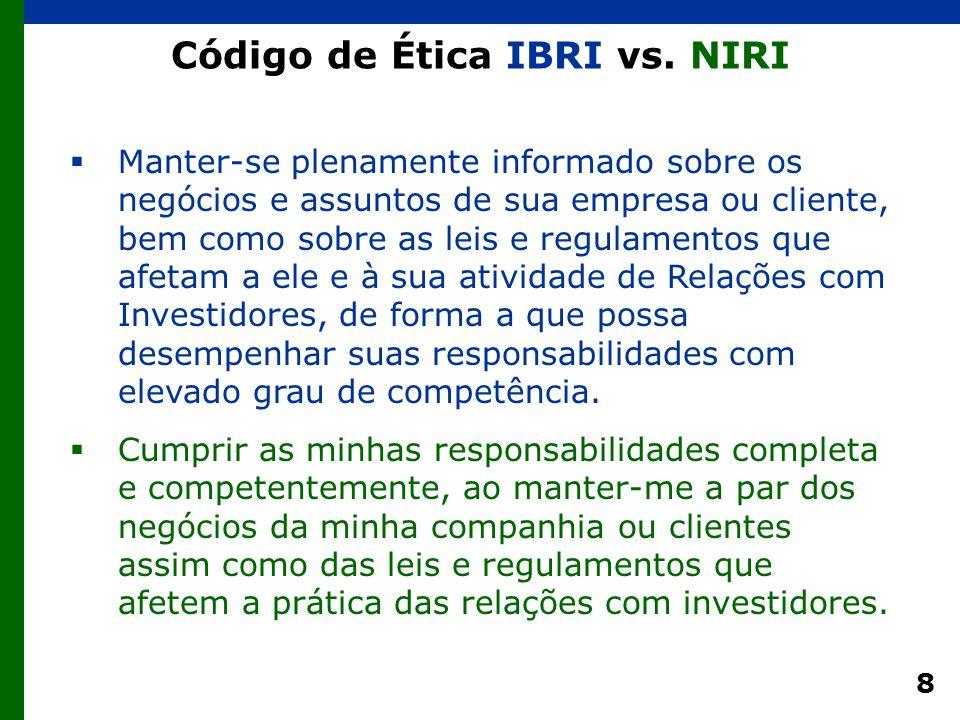 8 Código de Ética IBRI vs. NIRI  Manter-se plenamente informado sobre os negócios e assuntos de sua empresa ou cliente, bem como sobre as leis e regu