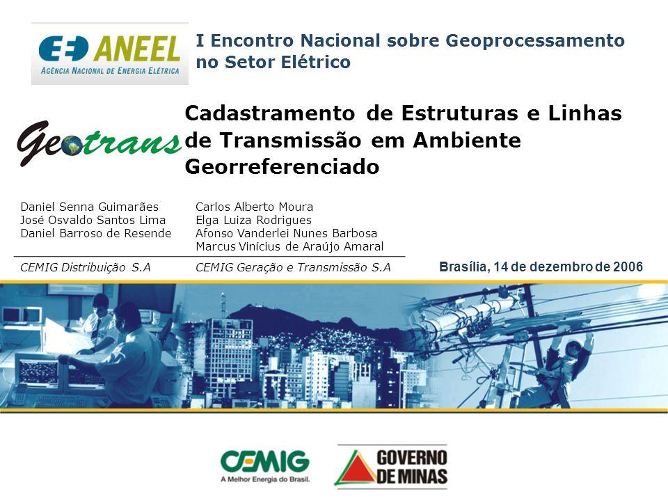 Cadastramento de Estruturas e Linhas de Transmissão em Ambiente Georreferenciado Brasília, 14 de dezembro de 2006 Daniel Senna Guimarães José Osvaldo