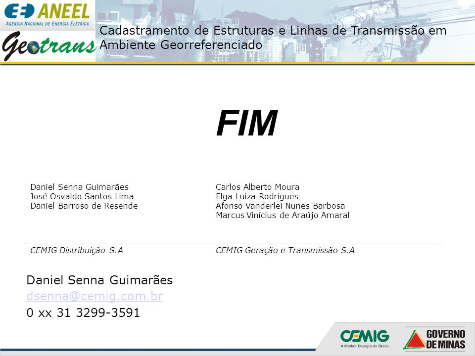 Cadastramento de Estruturas e Linhas de Transmissão em Ambiente Georreferenciado FIM Daniel Senna Guimarães dsenna@cemig.com.br 0 xx 31 3299-3591 Dani