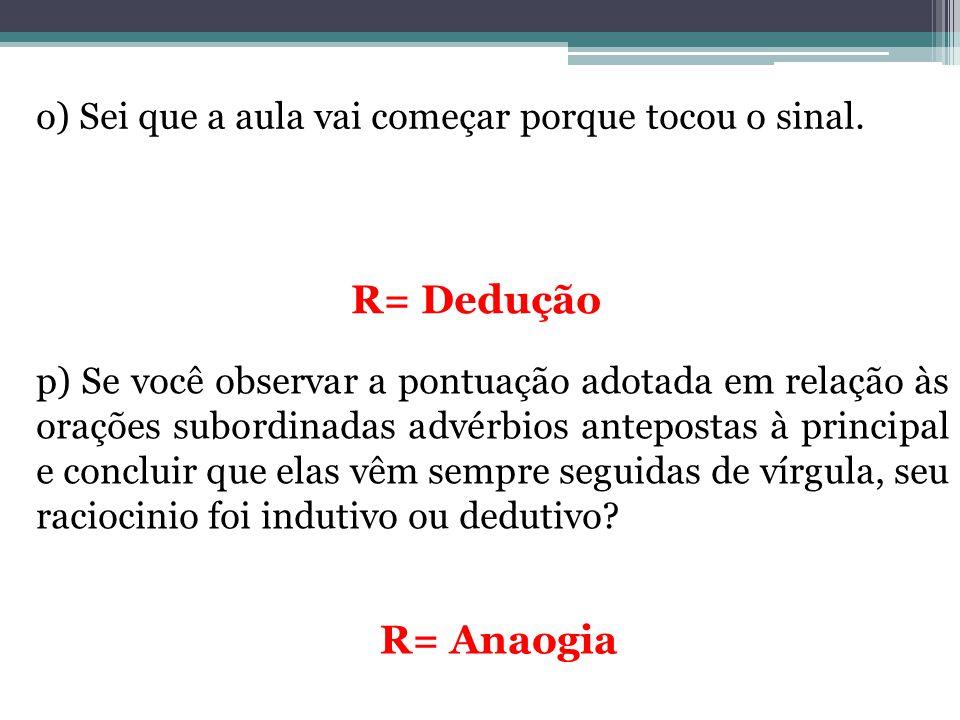 o) Sei que a aula vai começar porque tocou o sinal. R= Dedução p) Se você observar a pontuação adotada em relação às orações subordinadas advérbios an