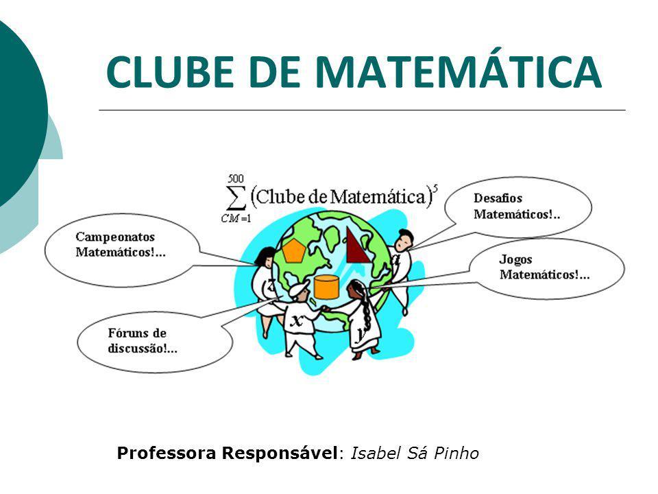 CLUBE DE MATEMÁTICA  Actividades a desenvolver: Preparação de Competições Matemáticas: Equamat; Mat12; Canguru Matemático sem Fronteiras;