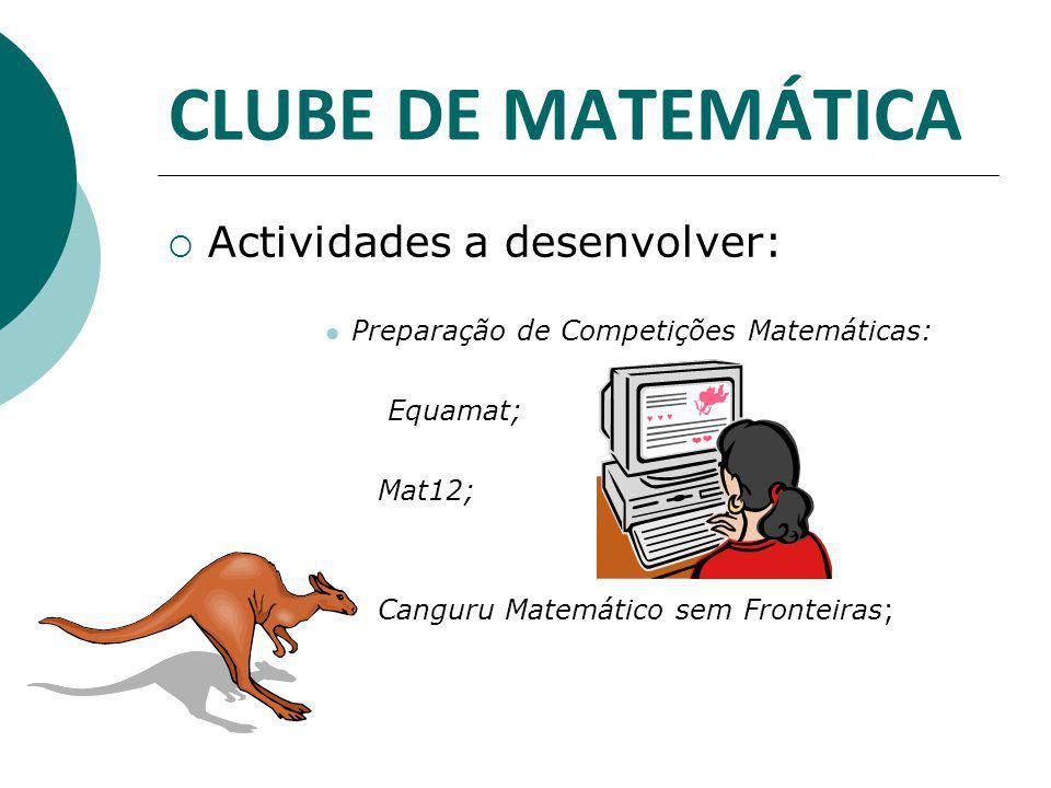 CLUBE DE MATEMÁTICA  Actividades a desenvolver:  Actividades Matemáticas: Desafio Mensal para o terceiro Ciclo; Desafio Mensal para o Ensino Secundário; Construção de uma Galeria de Matemáticos.