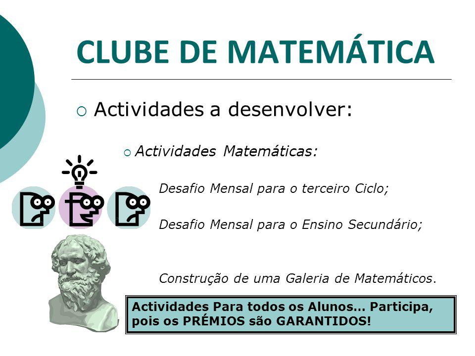 CLUBE DE MATEMÁTICA  Actividades a desenvolver: Fórum: Socorro tenho dúvidas (na disciplina Clube de Matemática.