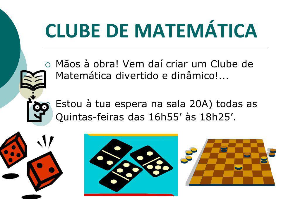 CLUBE DE MATEMÁTICA  Mãos à obra.Vem daí criar um Clube de Matemática divertido e dinâmico!...