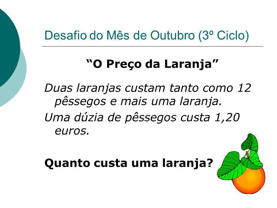 Desafio do Mês de Outubro (3º Ciclo) O Preço da Laranja Duas laranjas custam tanto como 12 pêssegos e mais uma laranja.