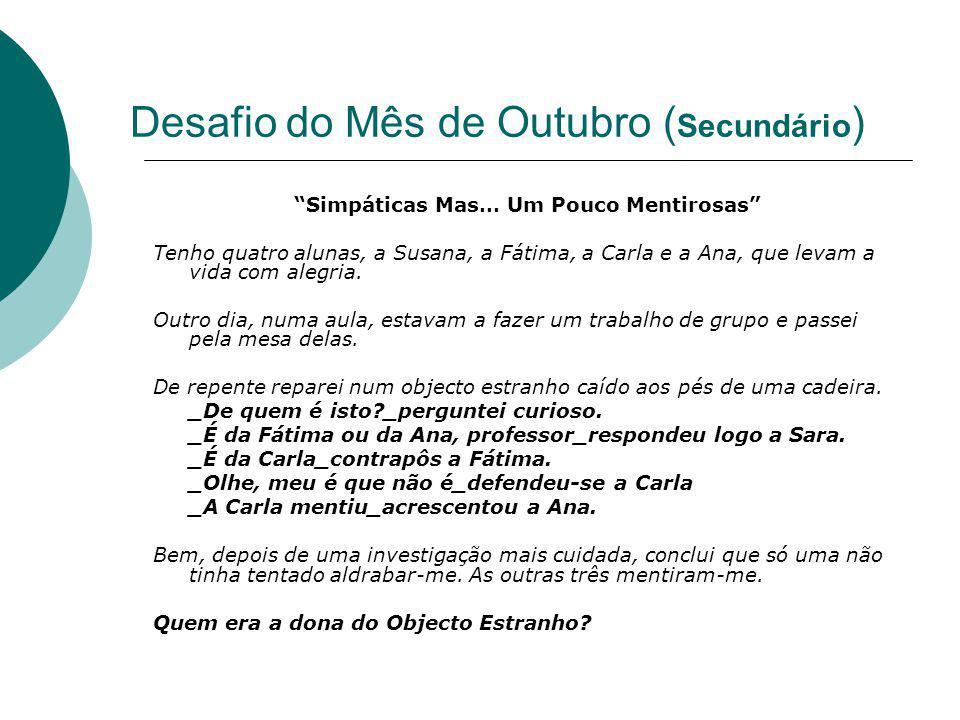 Desafio do Mês de Outubro ( Secundário ) Simpáticas Mas… Um Pouco Mentirosas Tenho quatro alunas, a Susana, a Fátima, a Carla e a Ana, que levam a vida com alegria.