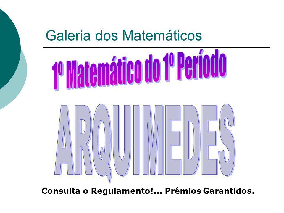 Galeria dos Matemáticos Consulta o Regulamento!... Prémios Garantidos.