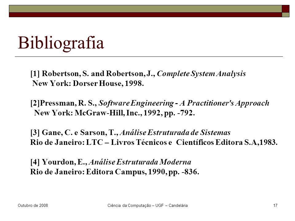 Outubro de 2008Ciência da Computação – UGF – Candelária17 Bibliografia [1] Robertson, S.