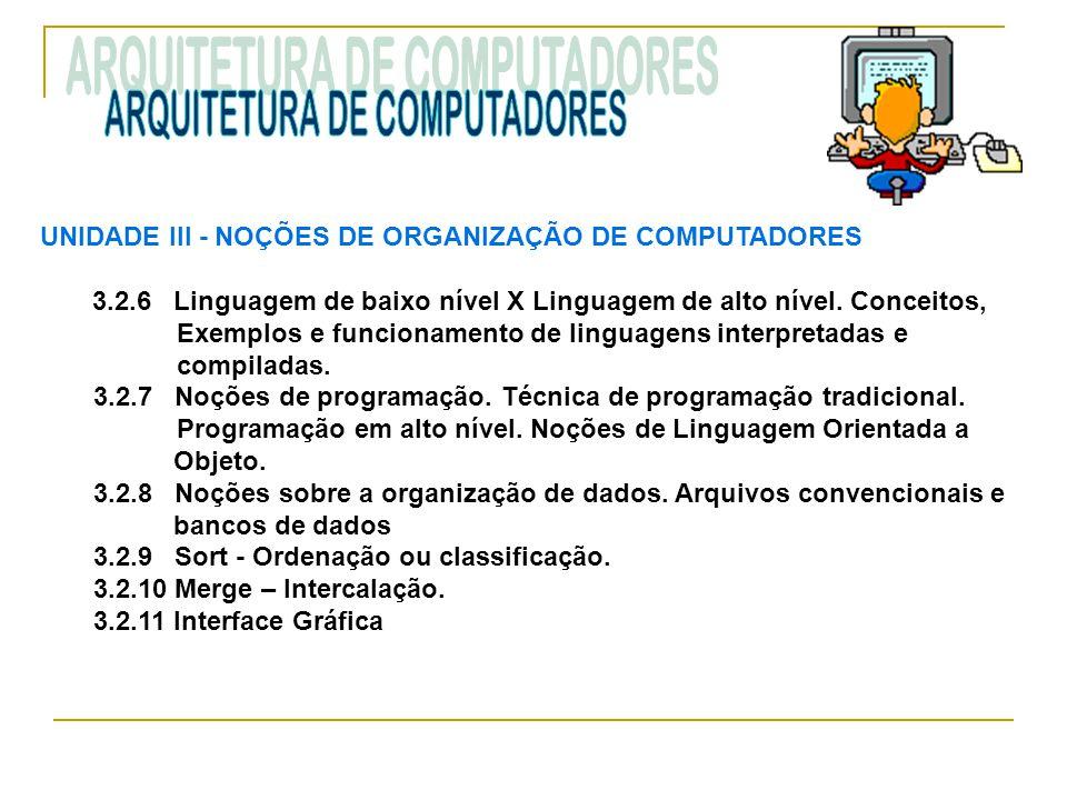 UNIDADE III ‑ NOÇÕES DE ORGANIZAÇÃO DE COMPUTADORES 3.2.6 Linguagem de baixo nível X Linguagem de alto nível. Conceitos, Exemplos e funcionamento de l