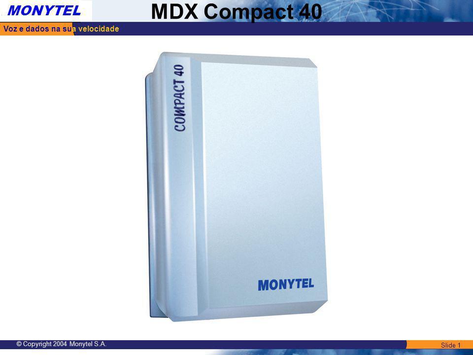 Slide 1 Voz e dados na sua velocidade MONYTEL MDX Compact 40 © Copyright 2004 Monytel S.A.