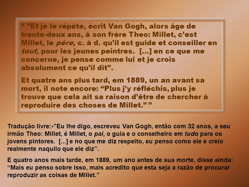 Et je le répète, écrit Van Gogh, alors âge de trente-deux ans, á son frère Theo: Millet, c'est Millet, le pére, c.