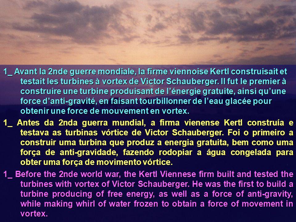 1_ Avant la 2nde guerre mondiale, la firme viennoise Kertl construisait et testait les turbines à vortex de Victor Schauberger. Il fut le premier à co