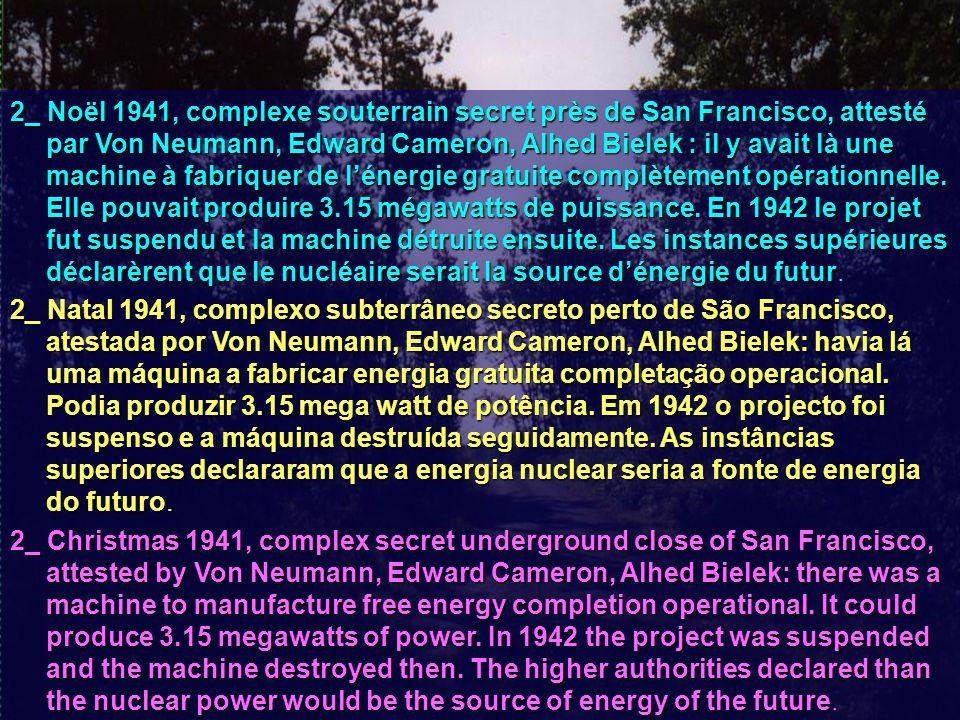 2_ Noël 1941, complexe souterrain secret près de San Francisco, attesté par Von Neumann, Edward Cameron, Alhed Bielek : il y avait là une machine à fabriquer de l'énergie gratuite complètement opérationnelle.