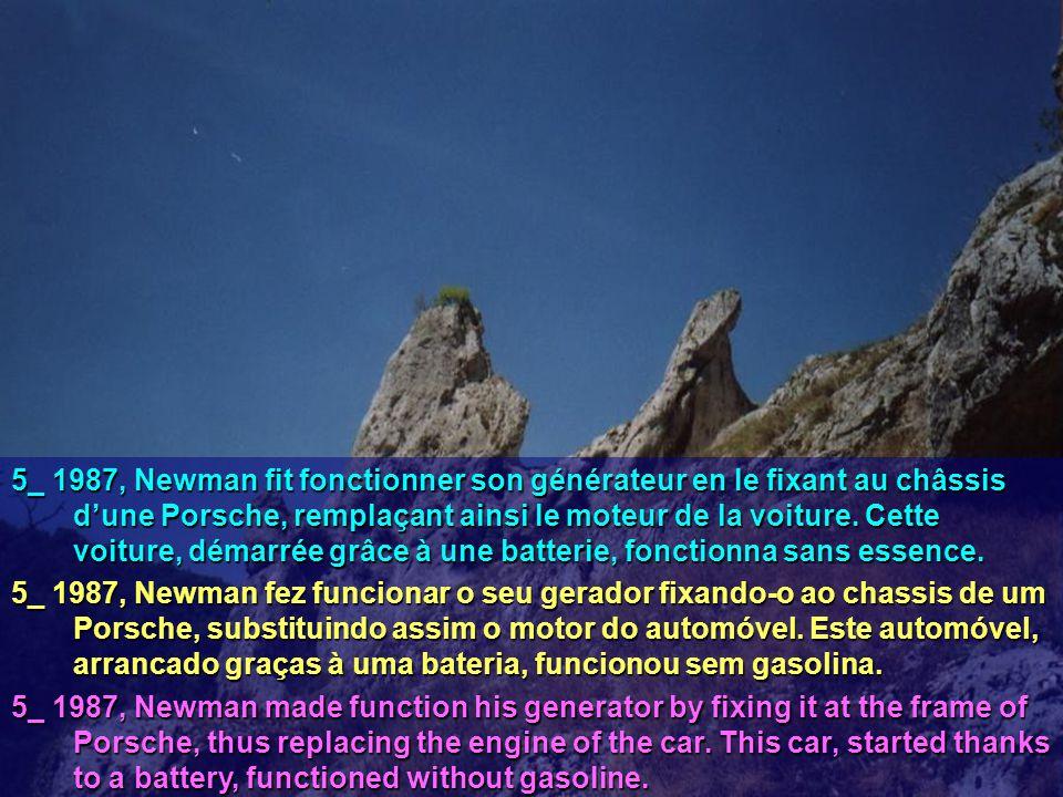 5_ 1987, Newman fit fonctionner son générateur en le fixant au châssis d'une Porsche, remplaçant ainsi le moteur de la voiture. Cette voiture, démarré