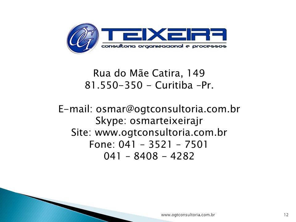 www.ogtconsultoria.com.br12 Rua do Mãe Catira, 149 81.550-350 - Curitiba –Pr. E-mail: osmar@ogtconsultoria.com.br Skype: osmarteixeirajr Site: www.ogt