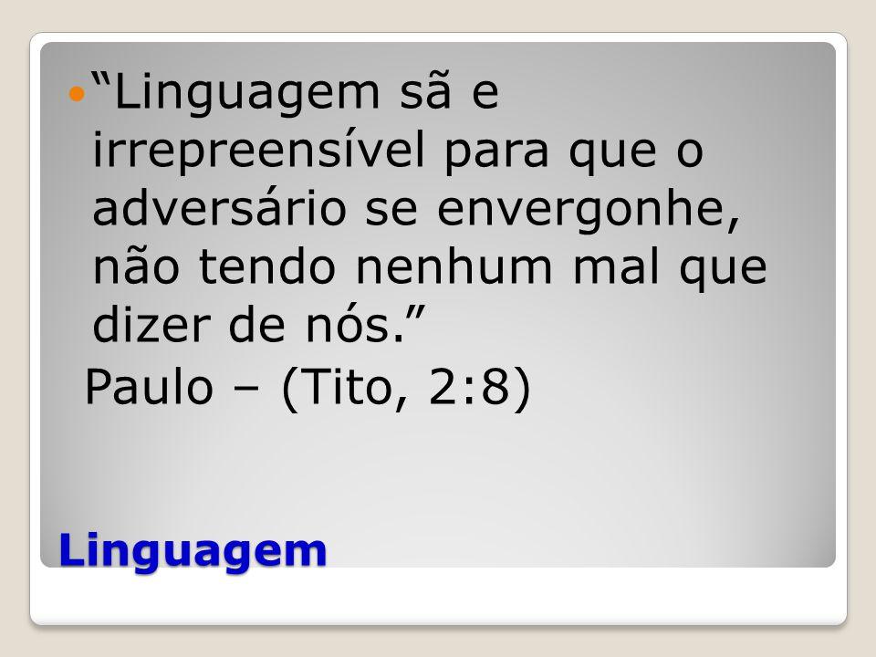 """Linguagem """"Linguagem sã e irrepreensível para que o adversário se envergonhe, não tendo nenhum mal que dizer de nós."""" Paulo – (Tito, 2:8)"""