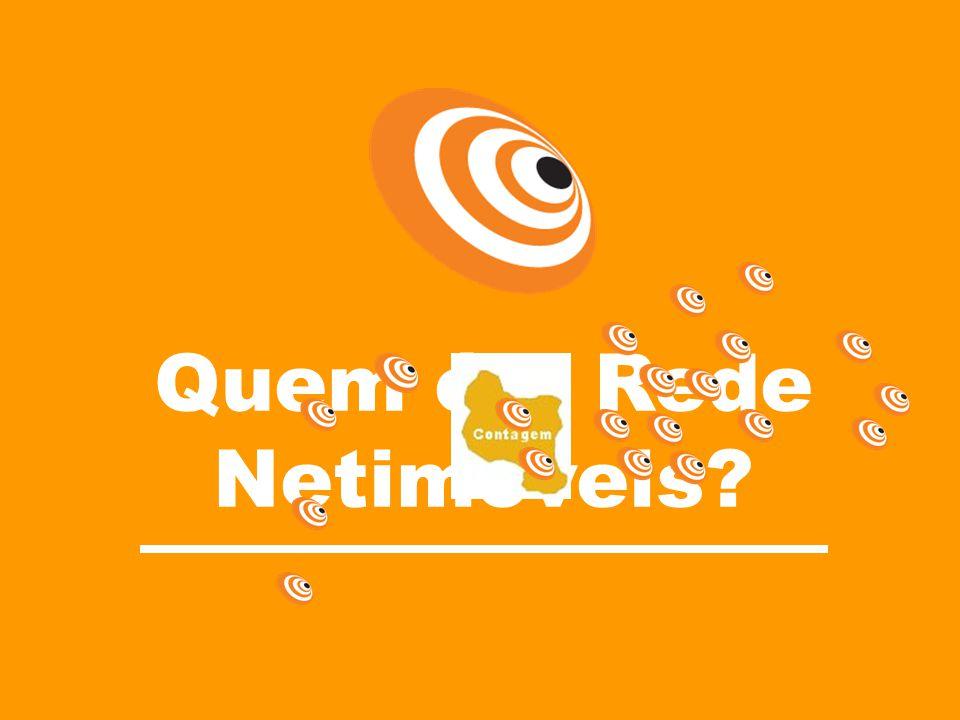 Ganho de escala, maior exposição na mídia, maior projeção no mercado. Célula Belo Horizonte Rede Netimóveis Brasil R E D E Quem é a Rede Netimóveis?