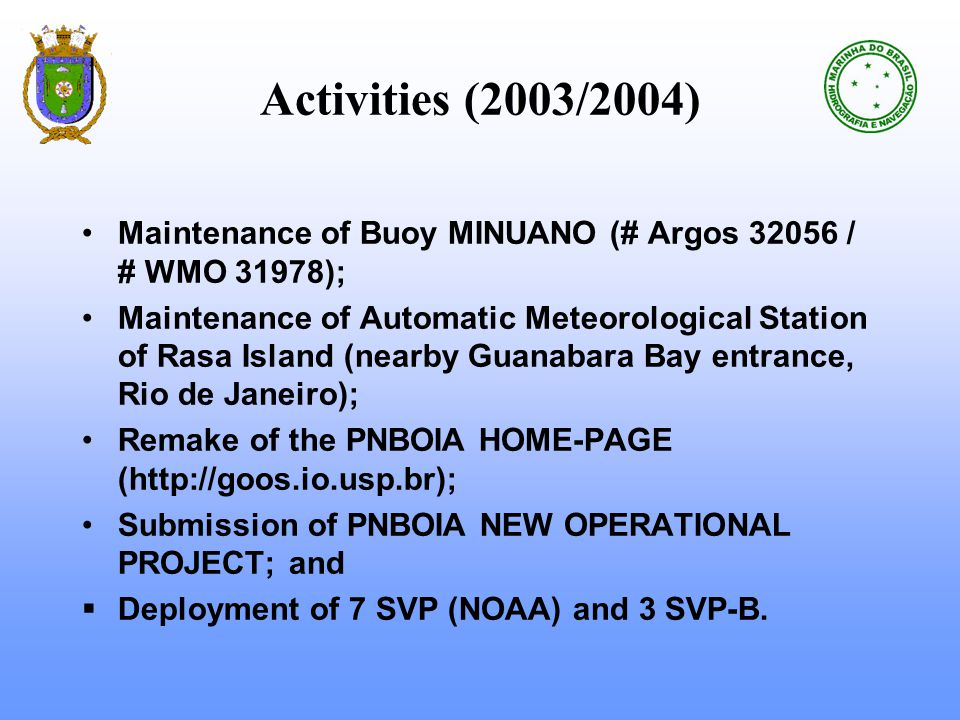Activities (2003/2004) Maintenance of Buoy MINUANO (# Argos 32056 / # WMO 31978); Maintenance of Automatic Meteorological Station of Rasa Island (near