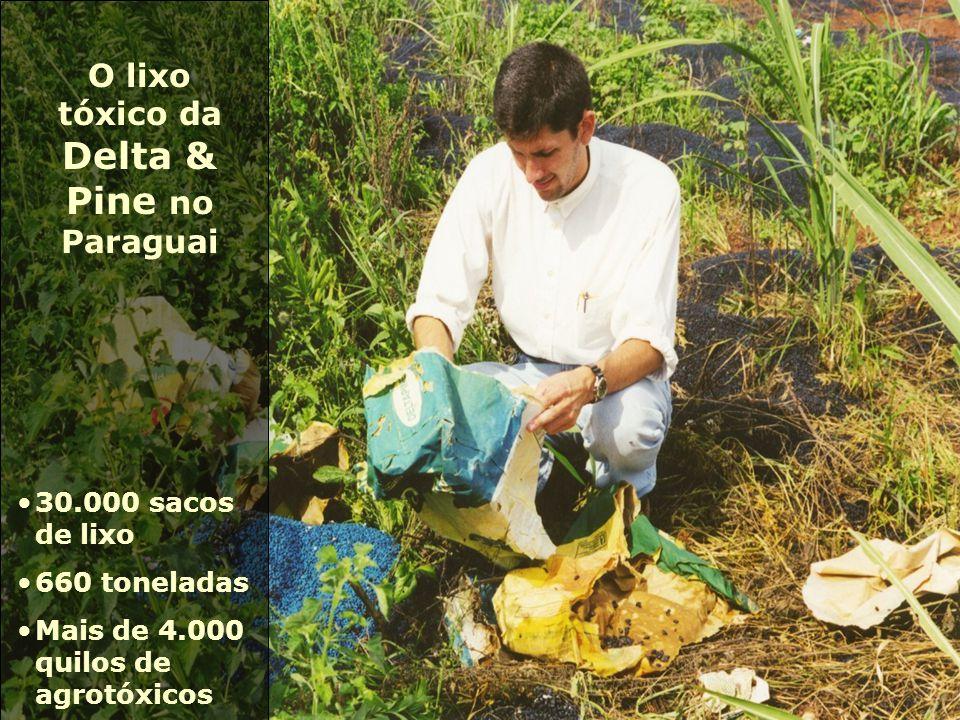 30.000 sacos de lixo 660 toneladas Mais de 4.000 quilos de agrotóxicos O lixo tóxico da Delta & Pine no Paraguai
