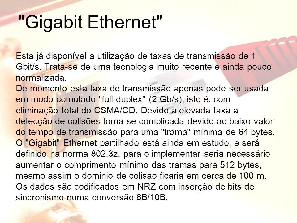 Gigabit Ethernet Esta já disponível a utilização de taxas de transmissão de 1 Gbit/s.