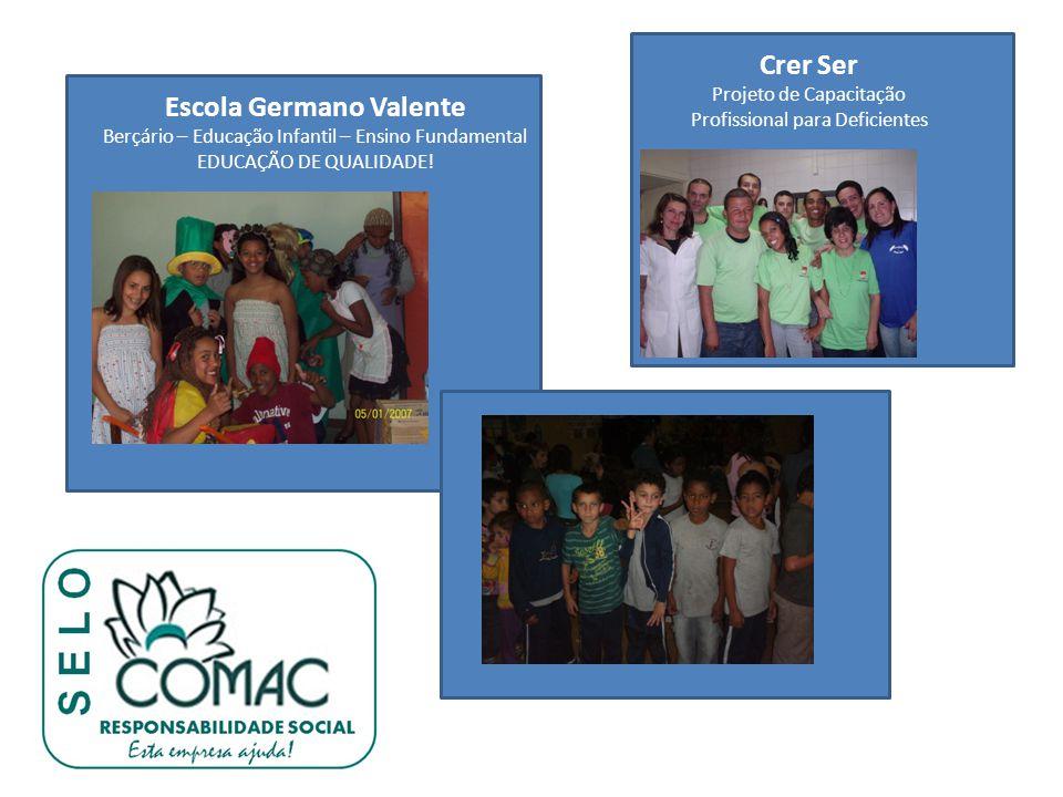 Crer Ser Projeto de Capacitação Profissional para Deficientes Escola Germano Valente Berçário – Educação Infantil – Ensino Fundamental EDUCAÇÃO DE QUALIDADE!