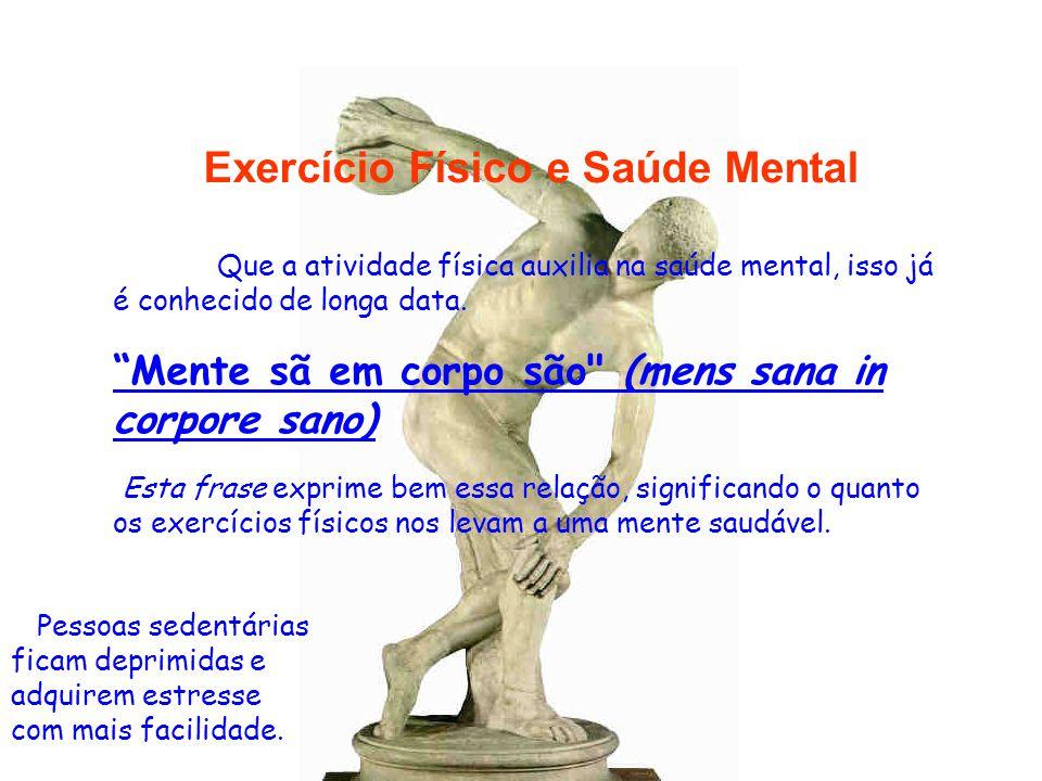 """Exercício Físico e Saúde Mental Que a atividade física auxilia na saúde mental, isso já é conhecido de longa data. """"Mente sã em corpo são"""