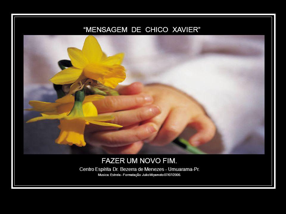 FAZER UM NOVO FIM. Centro Espírita Dr. Bezerra de Menezes - Umuarama-Pr. Musica: Estrela - Formatação: Julio Miyamoto 07/07/2005.